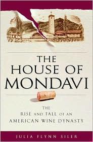 Julia Siler Wine Book - The House of Mondavi