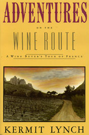 Kermit Lynch Wine Book - Adventures on the Wine Route
