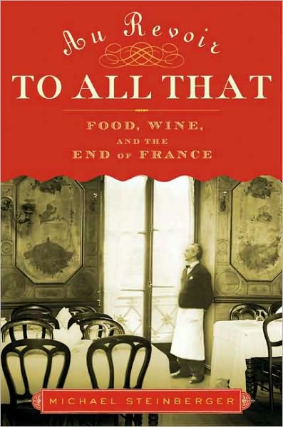 Michael Steinberger Wine Book - Au Revoir to all that